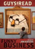 Guys Read: Funny Business ebook by Jon Scieszka