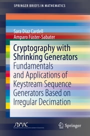 Cryptography with Shrinking Generators - Fundamentals and Applications of Keystream Sequence Generators Based on Irregular Decimation ebook by Sara Díaz Cardell, Amparo Fúster-Sabater