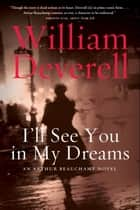 I'll See You in My Dreams ebook by William Deverell
