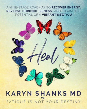 Heal: A Nine-Stage Roadmap to Recover Energy, Reverse Chronic Illness, and Claim the Potential of a Vibrant New You ebook by Karyn Shanks MD