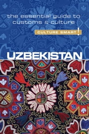 Uzbekistan - Culture Smart! - The Essential Guide to Customs & Culture ebook by Kobo.Web.Store.Products.Fields.ContributorFieldViewModel