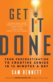 Get It Done - From Procrastination to Creative Genius in 15 Minutes a Day ebook by Kobo.Web.Store.Products.Fields.ContributorFieldViewModel