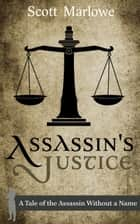 Assassin's Justice (A Tale of the Assassin Without a Name #6) - Assassin Without a Name, #6 ebook by Scott Marlowe