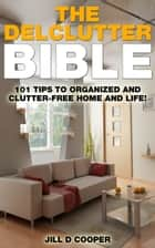 The Declutter Bible ebook by Jill Cooper