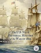The U. S. Navy Pictorial History of the War of 1812 ebook by Don Philpott