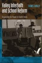 Valley Interfaith and School Reform - Organizing for Power in South Texas ebook by Dennis Shirley