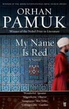 My Name Is Red ebook by Orhan Pamuk, Erdag M Goknar
