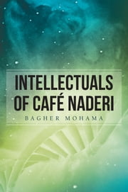 Intellectuals of Cafe Naderi ebook by Bagher Mohama