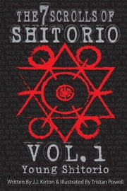 The 7 Scrolls of Shitorio - vol.1 Young Shitorio ebook by Jacob J Kirton,Tristan Powell,Kene Holiday