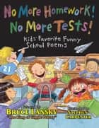 No More Homework! No More Tests! - Kids Favorite Funny School Poems ebook by Bruce Lansky, Stephen Carpenter