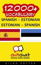 12000+ Vocabulary Spanish - Estonian ebook by Gilad Soffer