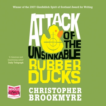 Attack of the Unsinkable Rubber Ducks audiobook by Chris Brookmyre