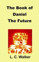 The Book of Daniel: The Future ebook by L C Walker