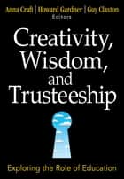 Creativity, Wisdom, and Trusteeship - Exploring the Role of Education ebook by Anna Craft, Guy Claxton, Dr. Howard Gardner