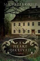 A Heart Deceived - A Novel ebook by Michelle Griep