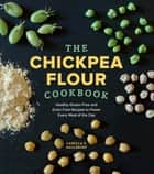 The Chickpea Flour Cookbook - Healthy Gluten-Free and Grain-Free Recipes to Power Every Meal of the Day ebook by Camilla V. Saulsbury
