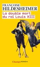 La double mort du roi Louis XIII ebook by Françoise Hildesheimer