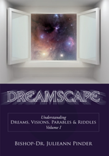 Dreamscape - Understanding Dreams, Visions, Parables & Riddles, Volume I ebook by Bishop-Dr. Julieann Pinder