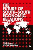 The Future of South-South Economic Relations ebook by Adil Najam,Rachel Thrasher