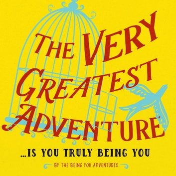 The Very Greatest Adventure....Is You Truly Being You ebook by Dr. Dain Heer & Katarina Wallentin