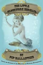 The Little Clockwork Mermaid ebook by Pip Ballantine
