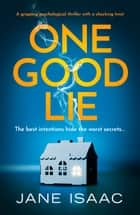 One Good Lie - A gripping psychological thriller ebook by Jane Isaac