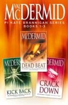 PI Kate Brannigan Series Books 1-3: Dead Beat, Kick Back, Crack Down ebook by Val McDermid