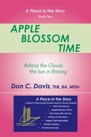 Apple Blossom Time - Behind the Clouds the Sun is Shining ebook by Don C. Davis, ThB, BA, MDiv