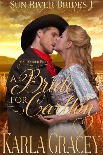 Mail Order Bride - A Bride for Carlton - Sun River Brides, #1 ebook by Karla Gracey