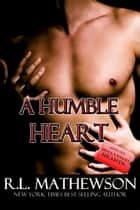 A Humble Heart: A Hollywood Hearts Novel ebook by R.L. Mathewson