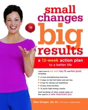 Small Changes, Big Results - A 12-Week Action Plan to a Better Life ebook by Ellie Krieger, Kelly James-Enger