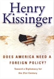 Does America Need a Foreign Policy? - Toward a New Diplomacy for the 21st Century ebook by Henry Kissinger