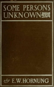 Some Persons Unknown ebook by E. W. Hornung