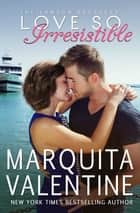 Love So Irresistible ebook by Marquita Valentine
