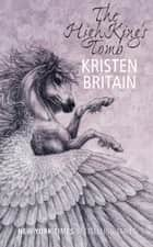 The High King's Tomb - Book Three ebook by Kristen Britain