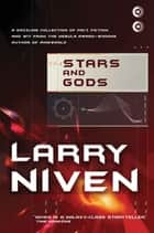 Stars and Gods ebook by Larry Niven