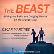 The Beast - Riding the Rails and Dodging Narcos on the Migrant Trail audiobook by Oscar Martinez