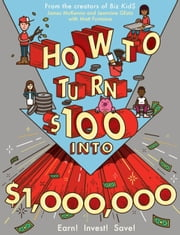 How to Turn $100 into $1,000,000 - Earn! Save! Invest! ebook by James McKenna, Jeannine Glista, Matt Fontaine