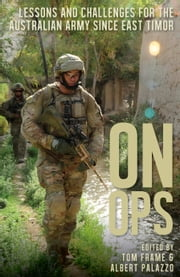 On Ops - Lessons for the Australian Army since East Timor ebook by Tom Frame,Albert Palazzo