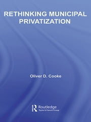 Rethinking Municipal Privatization ebook by Oliver D. Cooke
