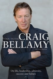 Home Truths - On Life, Leadership, Adversity, Success and Failure ebook by Craig Bellamy