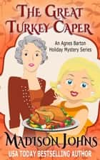 The Great Turkey Caper - An Agnes Barton Holiday Mystery Series, #1 ebook by Madison Johns