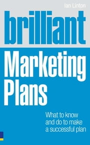 Brilliant Marketing Plans - What to know and do to make a successful plan ebook by Ian Linton