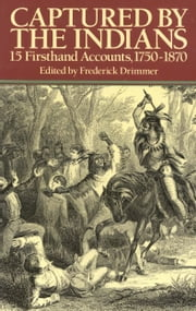 Captured by the Indians - 15 Firsthand Accounts, 1750-1870 ebook by Frederick Drimmer