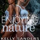 Lesbian Gangbang - Enjoying Nature audiobook by Kelly Sanders