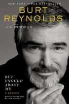 But Enough About Me - A Memoir ebooks by Burt Reynolds, Jon Winokur