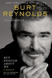 But Enough About Me - A Memoir ebook by Burt Reynolds, Jon Winokur