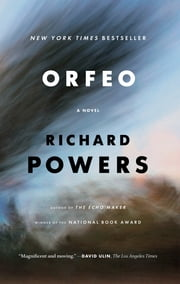 Orfeo: A Novel ebook by Richard Powers