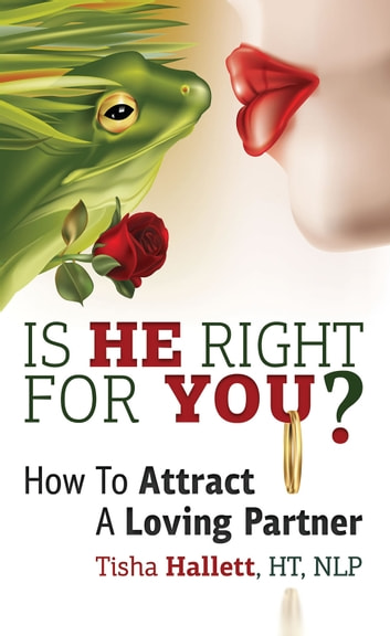Is He Right For You? How To Attract a Loving Partner eBook by Tisha Hallett