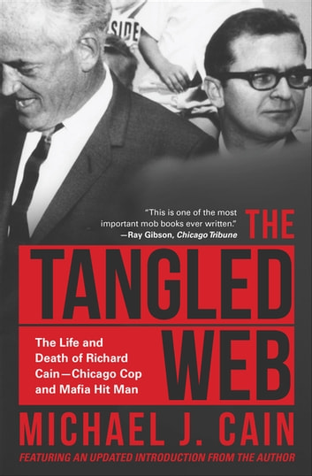 The Tangled Web - The Life and Death of Richard Cain—Chicago Cop and Hitman ebook by Michael J. Cain